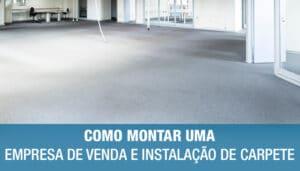 Montar uma Empresa de Instalação de Carpete